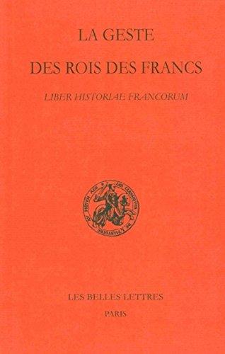 La Geste Des Rois Des Francs: Liber Historiae Francorum