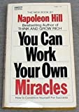YOU CAN WORK YOUR OWN MIRACLES - How to Condition Yourself for Success