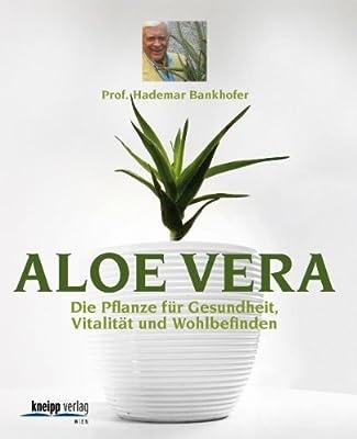 Aloe Vera: Die Pflanze für Gesundheit, Vitalität, Wohlbefinden