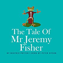 The Tale of Mr Jeremy Fisher Audiobook by Beatrix Potter Narrated by Peter Dyson