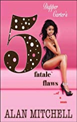 Dapper Carter's 5 Fatale` Flaws...of a man (The Dapper Carter series)