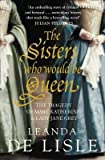 img - for [The Sisters Who Would be Queen: The Tragedy of Mary, Katherine and Lady Jane Grey] (By: Leanda de Lisle) [published: March, 2010] book / textbook / text book