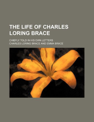 The Life of Charles Loring Brace; Chiefly Told in His Own Letters