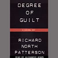 Degree of Guilt (       UNABRIDGED) by Richard North Patterson Narrated by Alexander Adams