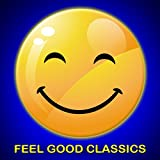 Feel Good Classics: 100 Songs to Make You Feel Happy