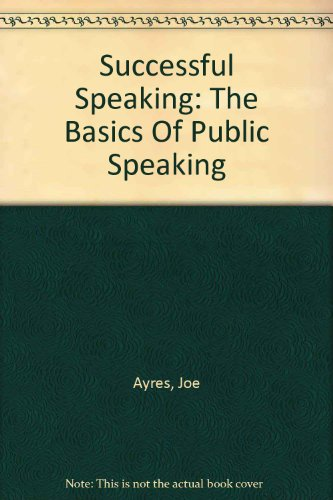 Successful Speaking: The Basics of Public Speaking