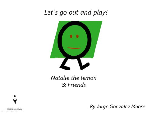 Jorge Gonzalez Moore - Natalie the lemon & Friends - Let´s go out and play!: Let´s go out and play!