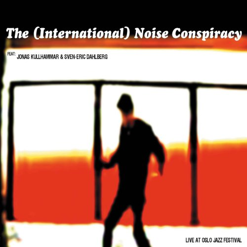 The (International) Noise Conspiracy - Live at Oslo Jazz Festival - Zortam Music