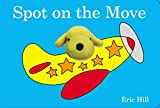 Spot on the Move (0723281696) by Hill, Eric