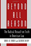 Beyond All Reason: The Radical Assault on Truth in American Law