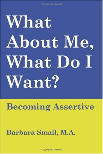 What About Me, What Do I Want? Becoming Assertive