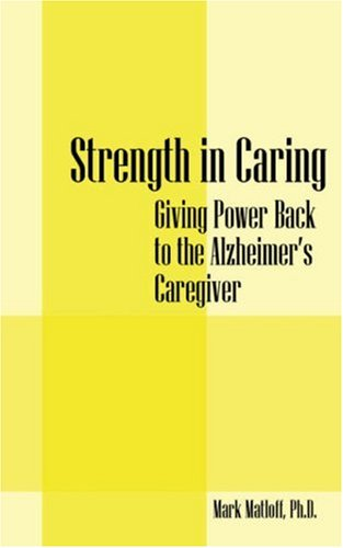 Strength in Caring: Giving Power Back to the Alzheimer's Caregiver PDF