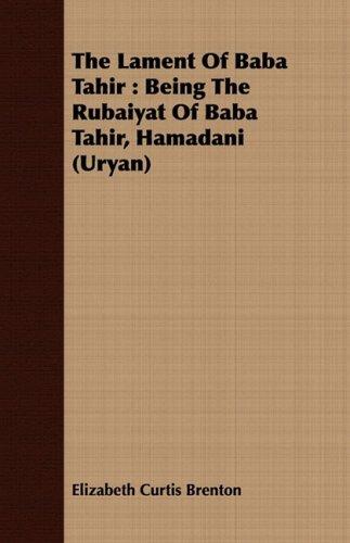 The Lament of Baba Tahir: Being the Rubaiyat of Baba Tahir, Hamadani (Uryan)