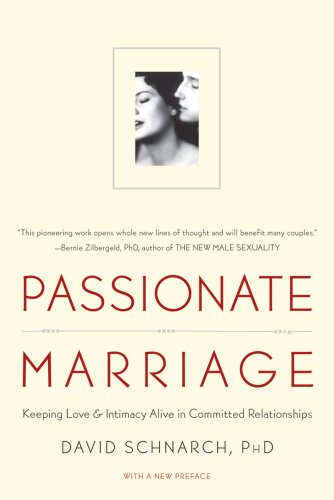 Passionate Marriage: Keeping Love and Intimacy Alive in...