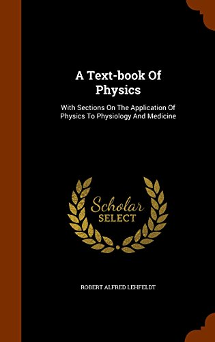 A Text-book Of Physics: With Sections On The Application Of Physics To Physiology And Medicine