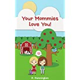Your Mommies Love You: A Rhyming Picture Book for Children of Lesbian Parents (The Read Together Series) ~ P. Pennington