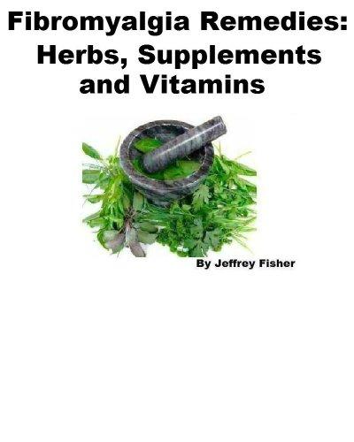 Jeffrey Fisher - Fibromyalgia Remedies: Herbs, Supplements and Vitamins (English Edition)