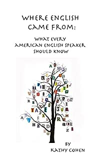 Where English Came From: What Every American English Speaker Should Know by Kathy Cohen ebook deal