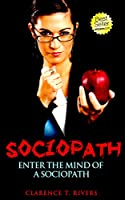 Sociopath: Enter the Mind of a Sociopath! (Antisocial Personality Disorder, ASPD, Manipulation) (Sociopath, Antisocial Personality Disorder, ASPD, Manipulation) (English Edition)