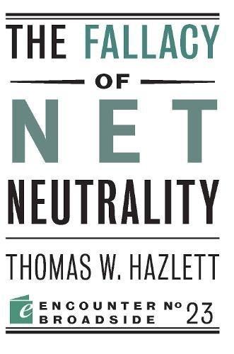The Fallacy of Net Neutrality (Encounter Broadsides) [Hazlett, Thomas W] (Tapa Blanda)
