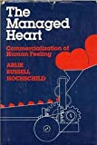 Managed Heart: Commercialization of Human Feeling (0520048008) by Arlie Russell Hochschild