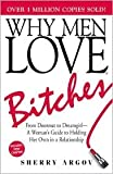 Why Men Love Bitches: From Doormat to Dreamgirl - A Woman's Guide to Holding Her Own in a Relationship by Sherry Argov unknown