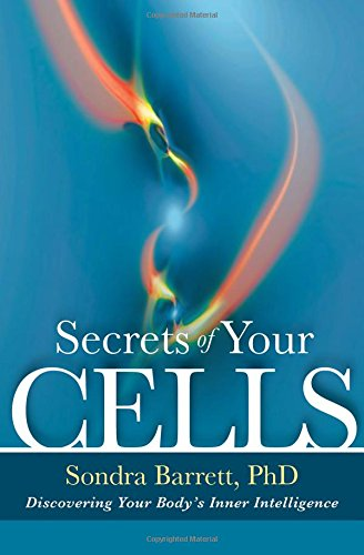 Secrets of Your Cells: Discovering Your Body's Inner Intelligence