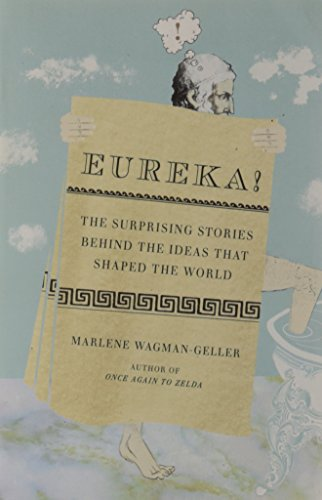 Eureka!: The Surprising Stories Behind the Ideas That Shaped the World