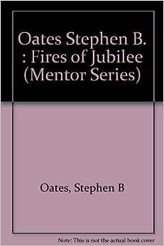 the fires of jubilee Stephen b oates, the fires of jubilee: nat turner's fierce rebellion new york:  harperperennial, 1990 (1975) isbn 0-06-091670-2.