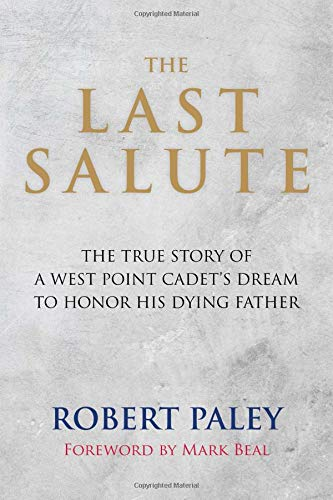 The Last Salute The True Story of a West Point Cadet's Dream to Honor His Dying Father [Paley, Robert] (Tapa Blanda)