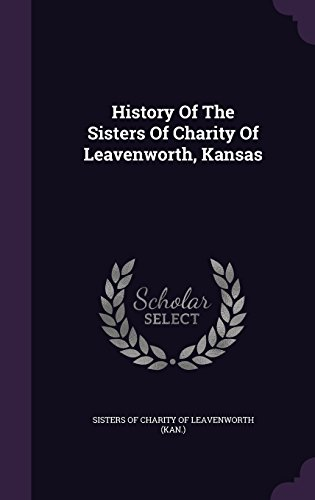 History Of The Sisters Of Charity Of Leavenworth, Kansas