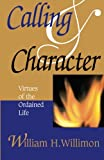 img - for Calling & Character: Virtues of the Ordained Life book / textbook / text book
