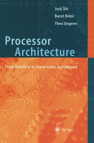 Processor Architecture: From Dataflow to Superscalar and Beyond by Jurij Silc (2013-10-04)