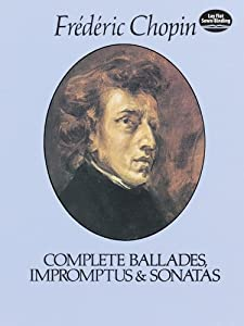 Complete Ballades Impromptus And Sonatas Dover Music For Piano from Dover Publications Inc.