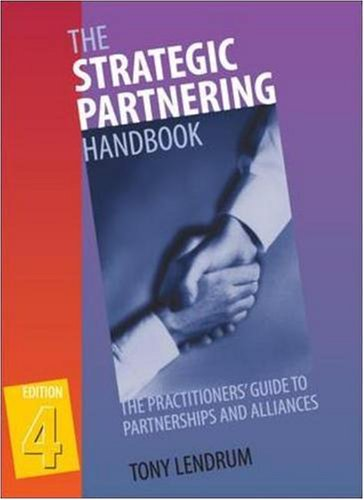 The Strategic Partnering Handbook, 4e: The Practitioners' Guide to Partnerships and Alliances