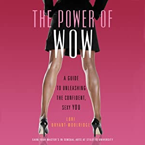 The Power of WOW: A Guide to Unleash a More Confident, Sexy You | [Lori Bryant-Woolridge]