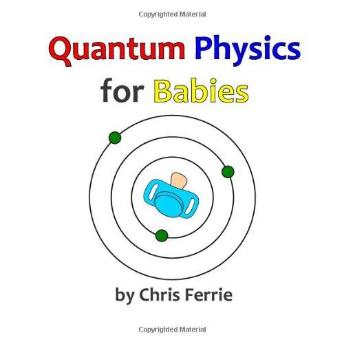 Quantum Physics for Babies (Volume 1)