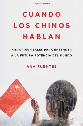 Cuando los chinos hablan: Historias reales para entender a la futura potencia del mundo (Spanish Edition)