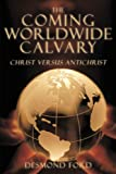 Desmond Ford The Coming Worldwide Calvary: Christ Versus Antichrist