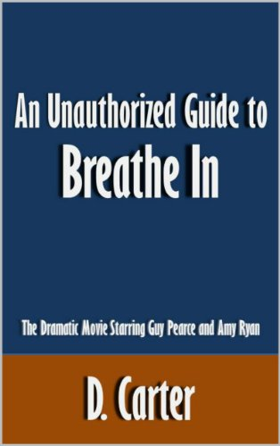 D. Carter - An Unauthorized Guide to Breathe In: The Dramatic Movie Starring Guy Pearce and Amy Ryan [Article]