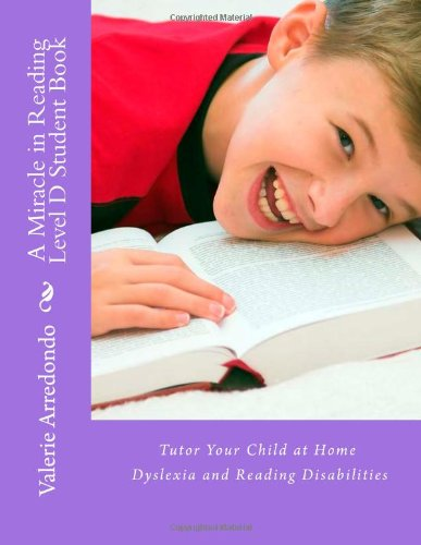 A Miracle in Reading Level D Student Book: Tutor your child with dyslexia and learning disabilities at home
