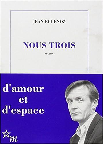 Jean Échenoz - Nous trois