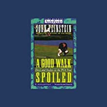 A Good Walk Spoiled: Days and Nights on the PGA Tour (       ABRIDGED) by John Feinstein Narrated by John Feinstein