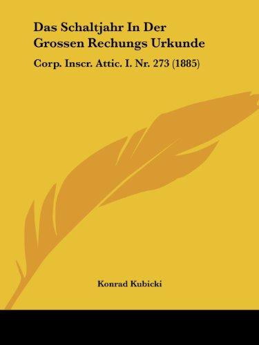 Das Schaltjahr in Der Grossen Rechungs Urkunde: Corp. Inscr. Attic. I. NR. 273 (1885)