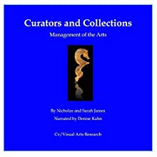 Curators and Collections: Management of the Arts Audiobook by Sarah James, Nicholas James Narrated by Denise Kahn
