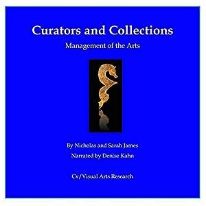 Curators and Collections: Management of the Arts Hörbuch von Sarah James, Nicholas James Gesprochen von: Denise Kahn