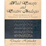 Fluid Concepts And Creative Analogies: Computer Models Of The Fundamental Mechanisms Of Thought (0465051545) by Douglas R. Hofstadter