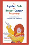 The Lighter Side of Breast Cancer Recovery: Lessons Learned Along the Path to Healing