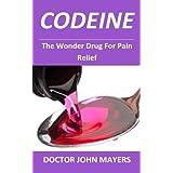 Codeine: The Wonder Drug For Pain Relief
