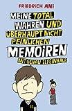 Meine total wahren und überhaupt nicht peinlichen Memoiren mit genau elfeinhalb - Friedrich Ani
